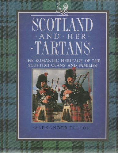 Scotland and Her Tartans By Alexander Fulton