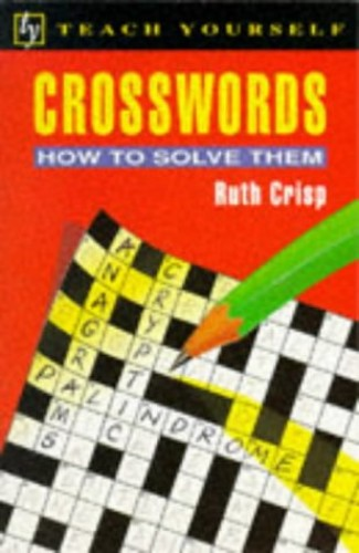 Crosswords and How to Solve Them By Ruth Crisp