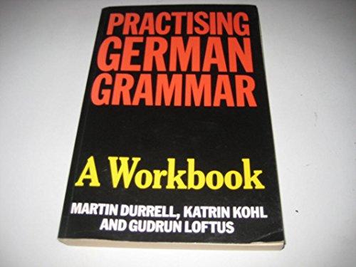 Practising German Grammar: A Workbook by Martin Durrell