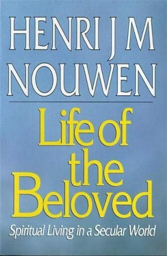 The Life of the Beloved: Spiritual Healing in a Secular World by Henri J. M. Nouwen