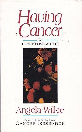 Having Cancer and How to Live with it By Angela Wilkie