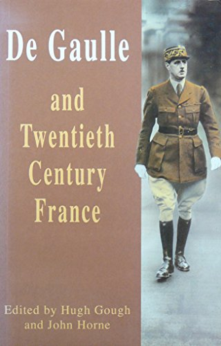 De Gaulle and Twentieth-Century France By Edited by H. Gough