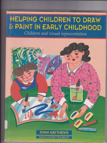 Helping Children to Draw and Paint in Early Childhood By John Matthews