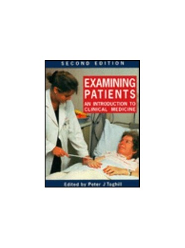 Examining Patients: Introduction to Clinical Medicine by Edited by Peter J. Toghill