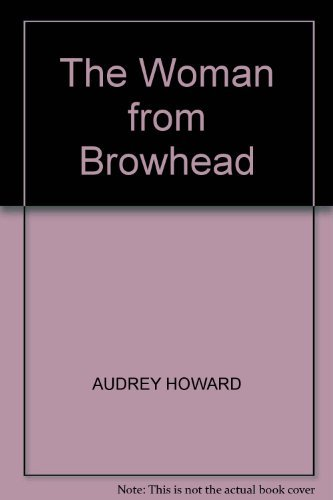 The Woman From Browhead: The first volume in an enthralling Lake District saga that continues with ANNIE'S GIRL. by Audrey Howard