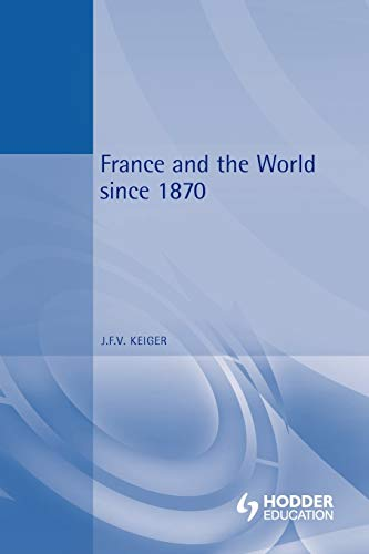 France and the World Since 1870 By John F. V. Keiger