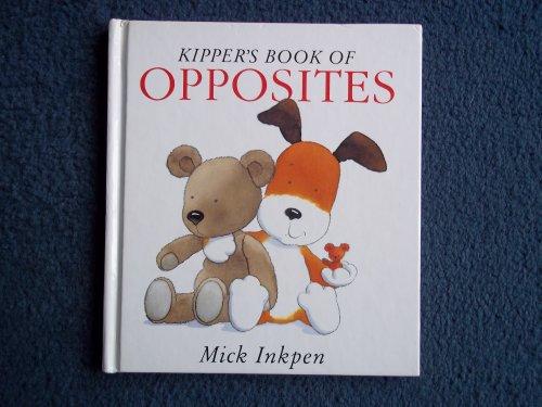 Kipper's Book of Opposites By Mick Inkpen