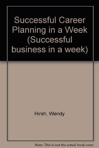 Successful Career Planning in a Week By Wendy Hirsh