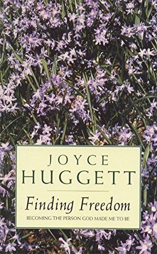 Finding Freedom: Becoming the Person God Made Me to Be By Joyce Huggett
