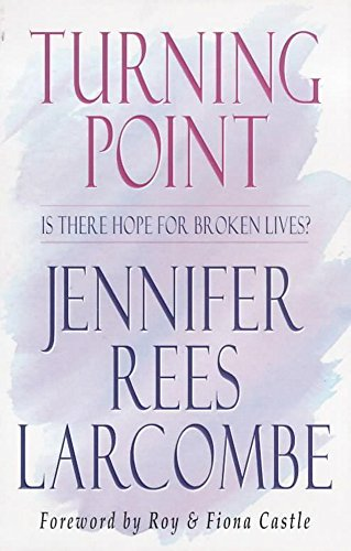 Turning Point: Is There Hope for Broken Lives? By Jennifer Rees Larcombe