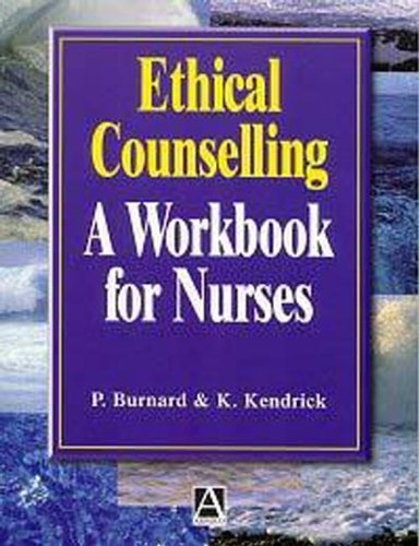 Ethical Counselling: A Workbook for Nurses By Kevin Kendrick