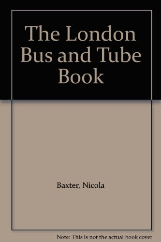 The London Bus and Tube Book By Nicola Baxter