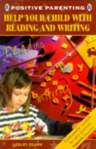 Help Your Child with Reading and Writing By Lesley Clark