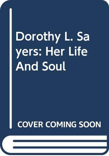Dorothy L. Sayers: Her Life and Soul By Barbara Reynolds