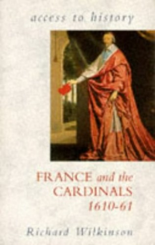 France and the Cardinals, 1610-61 By Richard Wilkinson