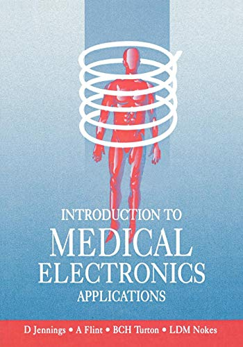 Introduction to Medical Electronics Applications By L. Nokes (School of Electrical, Electronic and Systems Engineering, University of Wales College of Cardiff, UK)