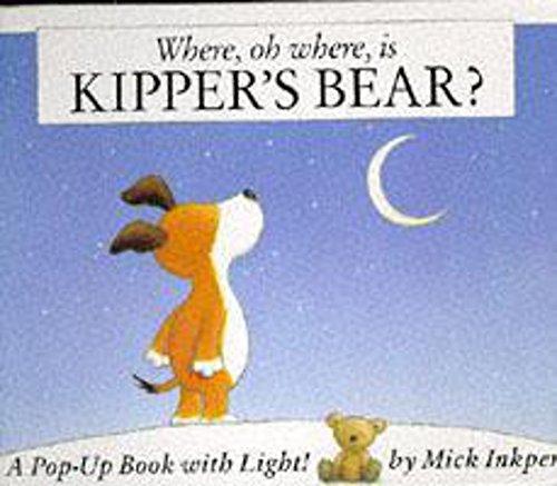 Kipper: Where Oh Where Is Kipper's Bear? By Mick Inkpen