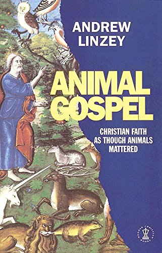 Animal Gospel: The Christian Defense of Animals By Andrew Linzey
