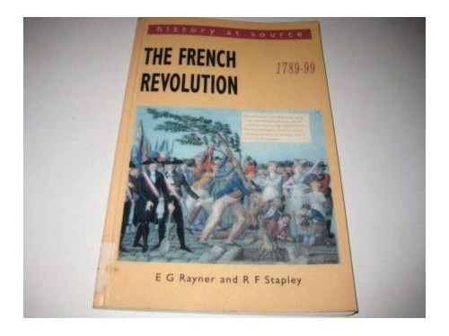 The French Revolution, 1789-99 By E.G. Rayner