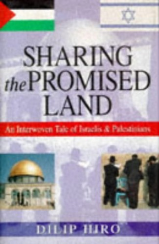 Sharing the Promised Land: Interwoven Tale of Israelis and Palestinians by Dilip Hiro