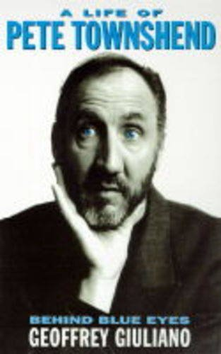 Behind Blue Eyes: Life of Pete Townshend By Geoffrey Giuliano