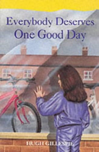 Everybody Deserves One Good Day By Hugh Gillespie