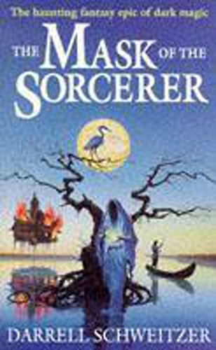 Mask Of The Sorcerer By Darrell Schweitzer