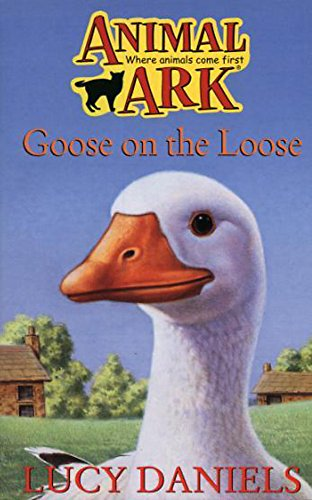 Animal Ark: Goose On The Loose By Lucy Daniels