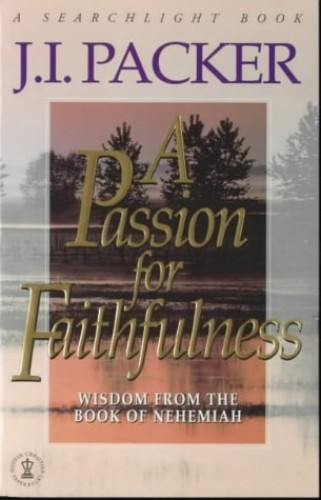 A Passion for Faithfulness By J. I. Packer