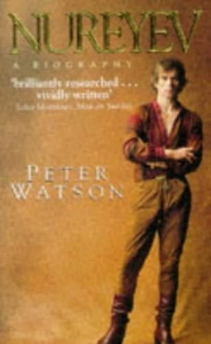 Nureyev: A Biography: NTW By Peter Watson