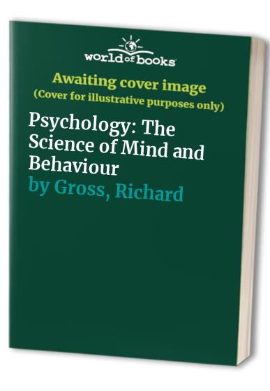 Psychology: The Science of Mind and Behaviour By Richard Gross