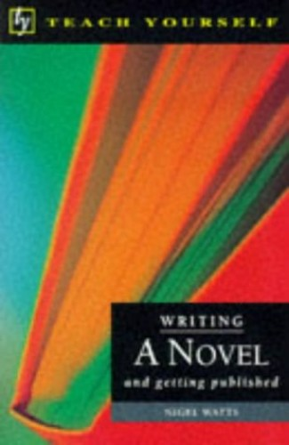 Teach Yourself Writing A Novel & Getting Published By Nigel Watts