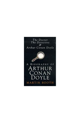 Doctor, Detective and Arthur: A Biography By Martin Booth