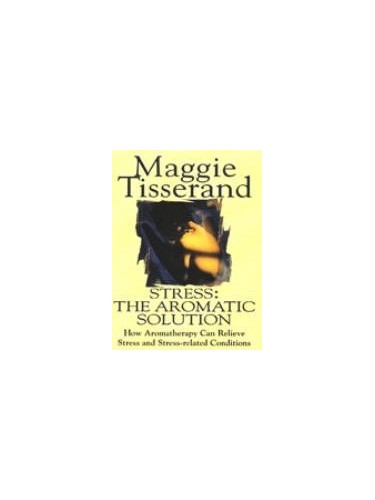 Stress - The Aromatic Solution By Maggie Tisserand