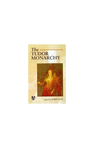 The Tudor Monarchy By John Guy