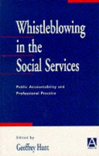 Whistleblowing in the Social Services By Edited by Geoffrey Hunt