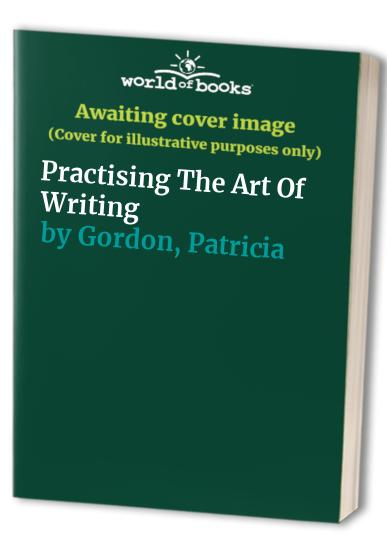 Practising the Art of Writing By Patricia Gordon