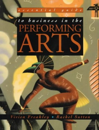 Essential Guide Business In The Performing Arts (Essential Guides for GNVQ Performing Arts) By Vivien Freakley