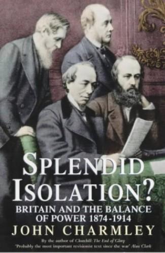 Splendid Isolation? By John Charmley