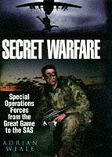 Secret Warfare: Special Operations Forces from the Great Game to the SAS By  Adrian Weale