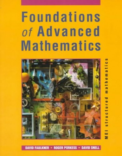 MEI Foundations Of Advanced Mathematics (MEI Structured Mathematics (A+AS Level)) By David O. Faulkner