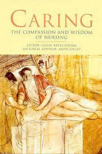Caring: The Compassion and Wisdom of Nursing by Gosia M. Brykczynska