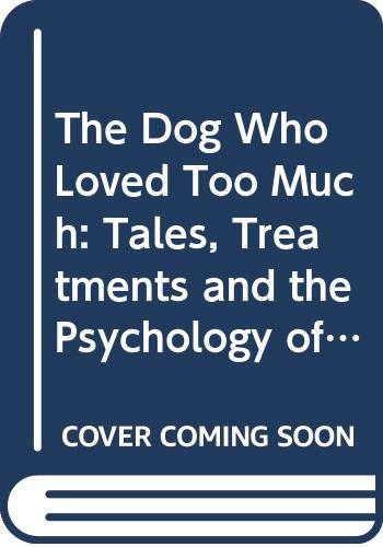 The Dog Who Loved Too Much By Nicholas H. Dodman