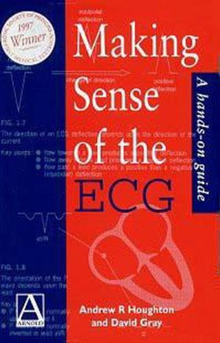 Making Sense of the ECG: A Hands-on Guide By Andrew R. Houghton