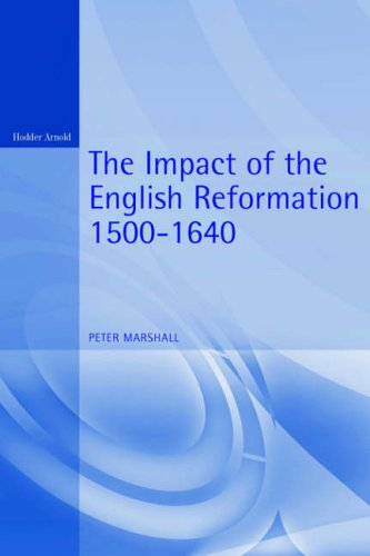 The Impact of the English Reformation, 1500-1640 By Peter Marshall