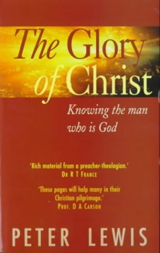 The Glory of Christ by Peter Lewis