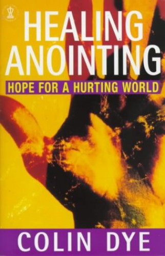 Healing Anointing By Colin W. Dye