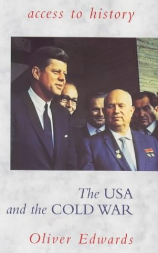 The US and the Cold War, 1945-63 By Oliver Edwards