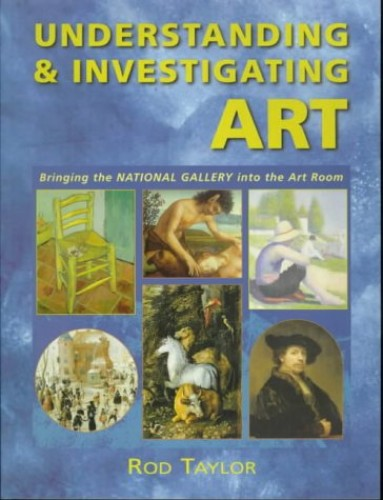 Understanding and Investigating Art By Rod Taylor