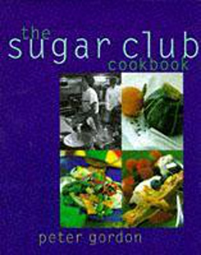 The Sugar Club Cookbook by Peter Gordon
